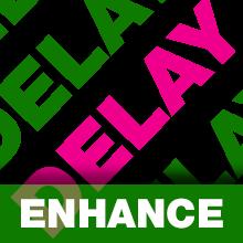 Delay / Enhance